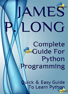Complete Guide For Python Programming Quick & Easy Guide To Learn Python