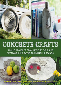 Concrete Crafts Simple Projects from Jewelry to Place Settings, Birdbaths to Umbrella Stands