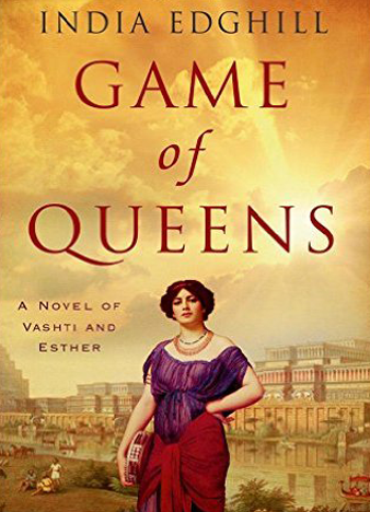 Game of Queens A Novel of Vashti and Esther