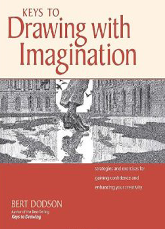 Keys to Drawing with Imagination Strategies and Exercises for Gaining Confidence and Enhancing Your Creativity