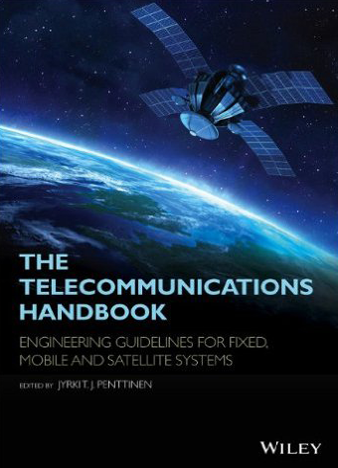 The Telecommunications Handbook Engineering Guidelines for Fixed, Mobile and Satellite Systems 1st Edition