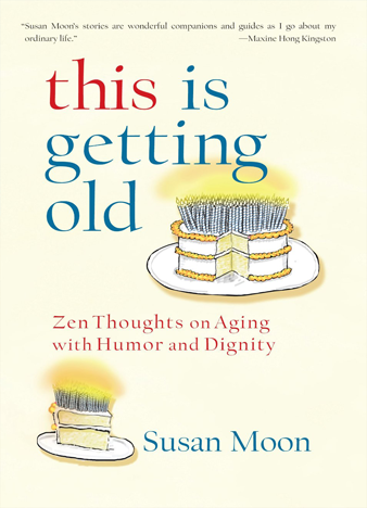 This Is Getting Old Zen Thoughts on Aging with Humor and Dignity