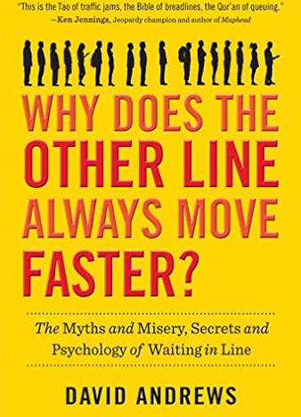 Why Does the Other Line Always Move Faster The Myths and Misery, Secrets and Psychology of Waiting in Line