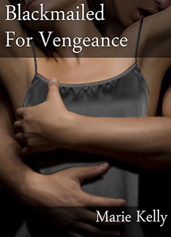 Blackmailed For Vengeance by Marie Kelly