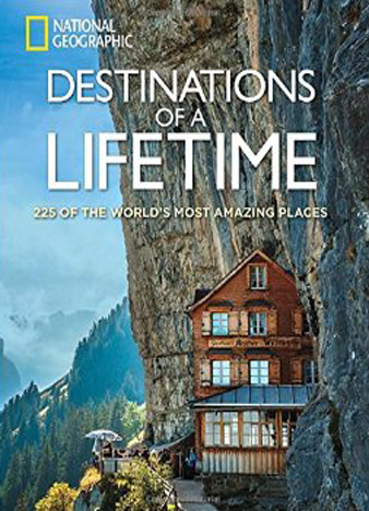 Destinations of a Lifetime 225 of the World's Most Amazing Places