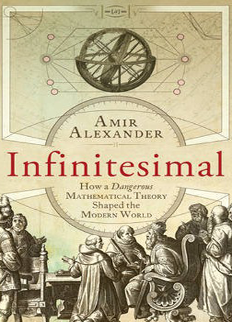 Infinitesimal, How a Dangerous Mathematical Theory Shaped the Modern World - Amir Alexander