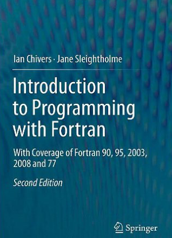 Introduction to Programming with Fortran With Coverage of Fortran 90, 95, 2003, 2008 and 77