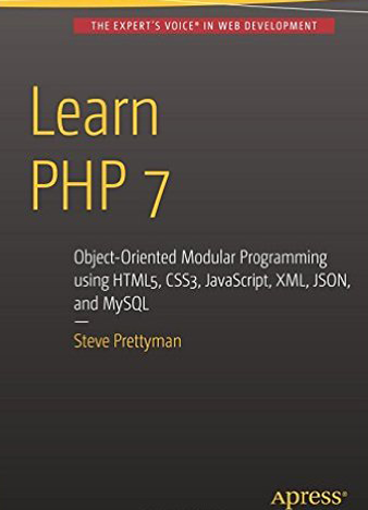 Learn PHP 7 Object Oriented Modular Programming using HTML5, CSS3, JavaScript, XML, JSON, and MySQL