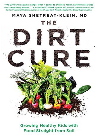The Dirt Cure Growing Healthy Kids with Food Straight from Soil by Maya Shetreat-Klein