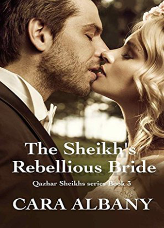 The Sheikh's Rebellious Bride (Qazhar Sheikhs series Book 3) by Cara Albany