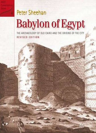 Babylon of Egypt, The Archaeology of Old Cairo and the Origins of the City - Peter Sheehan