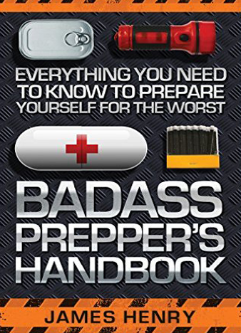 Badass Prepper's Handbook - Everything You Need to Know to Prepare Yourself for the Worst