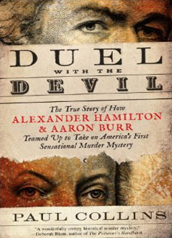 Duel With the Devil- The True Story of How Alexander Hamilton and Aaron Burr Teamed Up to Take on America's First Sensational Murder Mystery