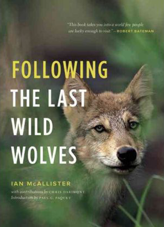 Following the Last Wild Wolves by Ian McAllister and Paul C