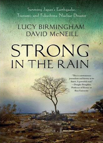 Strong in the Rain Surviving Japan's Earthquake, Tsunami, and Fukushima Nuclear Disaster
