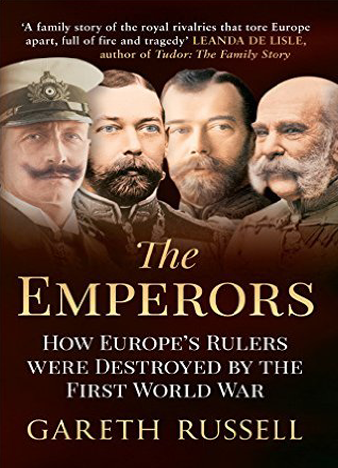 The Emperors, How Europe's Rulers Were Destroyed by the First World War - Gareth Russell
