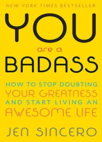 Jen Sincero - You Are a Badass; How to Stop Doubting Your Greatness and Start Living an Awesome Life