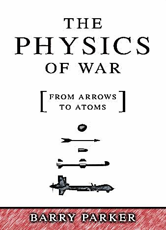 The-Physics-of-War-From-Arrows-to-Atoms