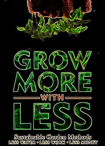 Grow-More-With-Less-Sustainable-Garden-Methods-Less-Water-Less-Work-Less-Money