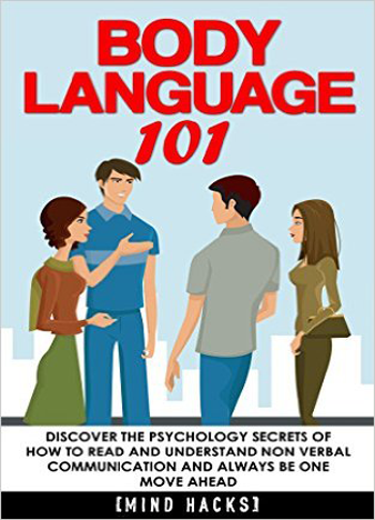 Body-Language-101-Discover-the-Psychology-Secrets-of-How-to-Read-and-Understand-Non-Verbal-Communication-and-Always-Be-One-Move-Ahead