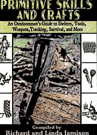 Primitive-Skills-and-Crafts-An-Outdoorsmans-Guide-to-Shelters-Tools-Weapons-Tracking-Survival-and-More