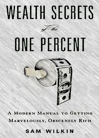 Wealth-Secrets-of-the-One-Percent-A-Modern-Manual-to-Getting-Marvelously-Obscenely-Rich