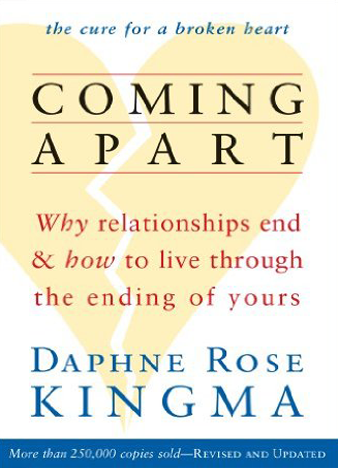 Coming Apart Why Relationships End and How to Live Through the Ending of Yours