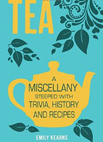 Tea A Miscellany Steeped with Trivia, History and Recipes
