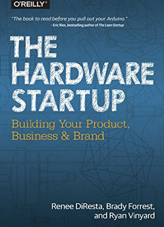The Hardware Startup Building Your Product, Business, and Brand