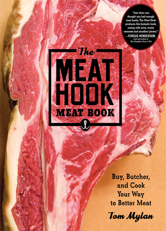 The Meat Hook Meat Book Buy, Butcher, and Cook Your Way to Better Meat