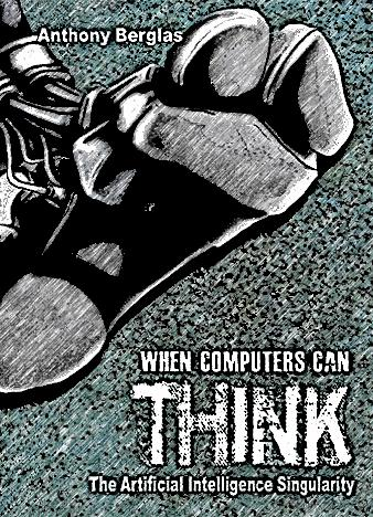 When-Computers-Can-Think-The-Artificial-Intelligence-Singularity