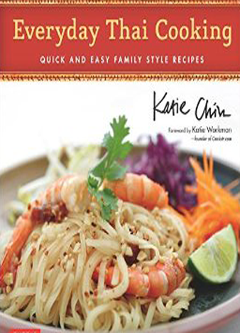 Everyday Thai Cooking Quick and Easy Family Style Recipes [Thai Cookbook, 100 Recipes]