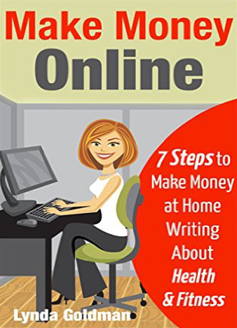Make Money Online 7 Steps to Make Money at Home Writing About Health and Fitness