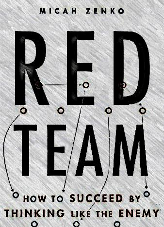 Red-Team-How-to-Succeed-By-Thinking-Like-the-Enemy