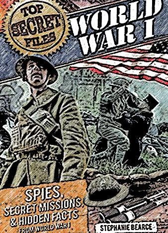 Top-Secret-Files-World-War-I-Spies-Secret-Missions-and-Hidden-Facts-from-World-War-I-Top-Secret-Files-of-History