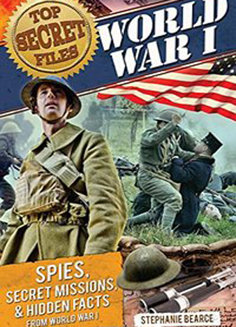 Top Secret Files World War I Spies, Secret Missions, and Hidden Facts from World War I (Top Secret Files of History)
