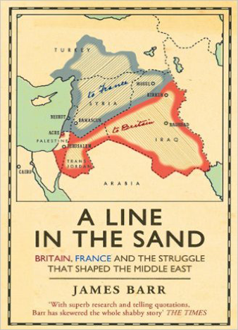 A Line in the Sand, Britain, France and the Struggle that Shaped the Middle East - James Barr