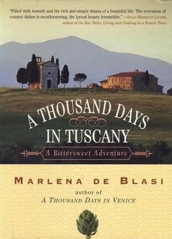 A Thousand Days in Tuscany A Bittersweet Adventure by Marlena de Blasi