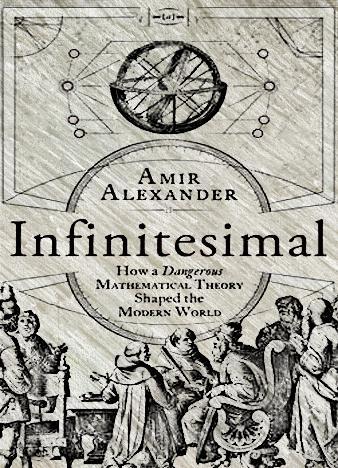 Infinitesimal-How-a-Dangerous-Mathematical-Theory-Shaped-the-Modern-World-Amir-Alexander