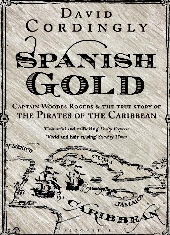 Spanish-Gold-Captain-Woodes-Rogers-the-True-Story-of-the-Pirates-of-the-Caribbean-David-Cordingly