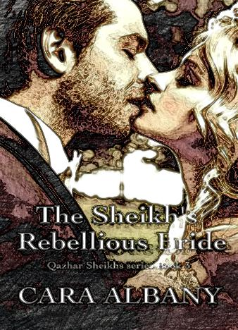 The-Sheikhs-Rebellious-Bride-Qazhar-Sheikhs-series-Book-3-by-Cara-Albany