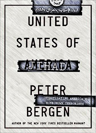 United-States-of-Jihad-Investigating-Americas-Homegrown-Terrorists-by-Peter-Bergen