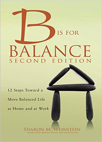 B Is For Balance - 12 Steps Towards a More Balanced Life At Home and At Work - 2nd Edition