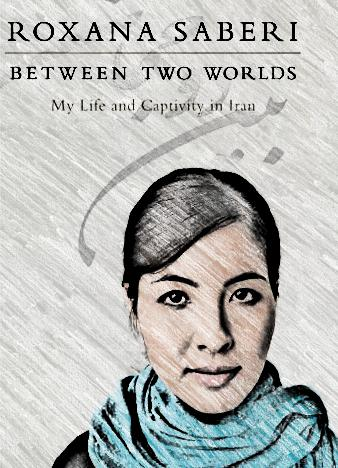 Between-Two-Worlds-My-Life-and-Captivity-in-Iran-by-Roxana-Saberi