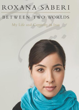 Between Two Worlds My Life and Captivity in Iran by Roxana Saberi