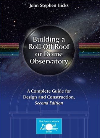 Building a Roll-Off Roof or Dome Observatory - A Complete Guide for Design and Construction - 2nd Edition