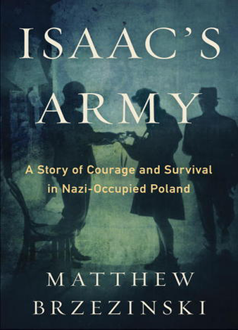 Isaac's Army A Story of Courage and Survival in Nazi-Occupied Poland