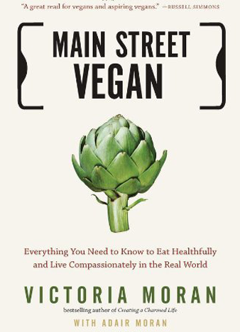 Main Street Vegan = Everything You Need to Know to Eat Healthfully and Live Compassionately in the Real World