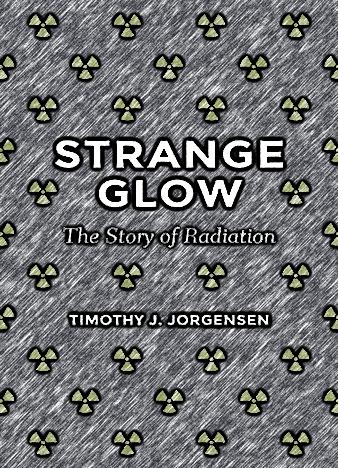 Strange-Glow-The-Story-of-Radiation-by-Timothy-Jorgensen