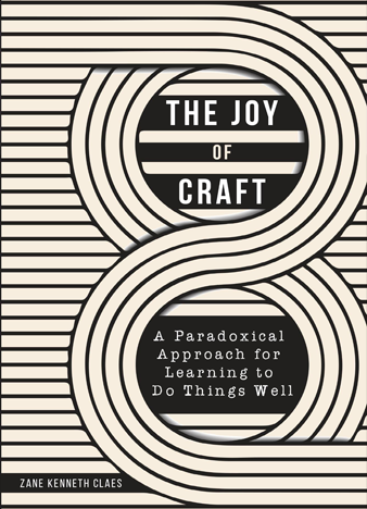 The Joy of Craft_ A Paradoxical Approach for Learning to Do Things Well by Zane Kenneth Claes